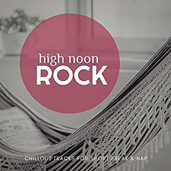 High Noon Rock - Chillout Tracks For Short Break & Nap
