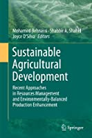 Sustainable Agricultural Development: Recent Approaches in Resources Management and Environmentally-Balanced Production Enhancement