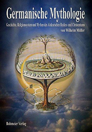 Germanische Mythologie: Geschichte, Religionssystem und Mythen des Altdeutschen Heiden- und Christentums