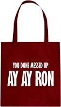 You done messed up Ay Ay Ron Cotton Canvas Tote Bag