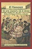 El Flamenco, un Arte Musical y de la Danza: Parte 1. Precedentes históricos y culturales y primer desarrollo histórico