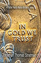 In Gold We Trust (A Father Hardy Alaska Mystery) (Volume 2)