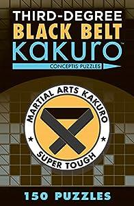 Third-Degree Black Belt Kakuro (Martial Arts Puzzles Series)