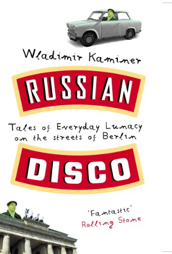 Russian Disco: Tales of Everyday Lunacy on the Streets of Berlin