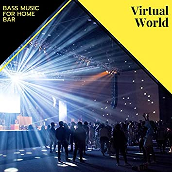 Virtual World - Bass Music For Home Bar