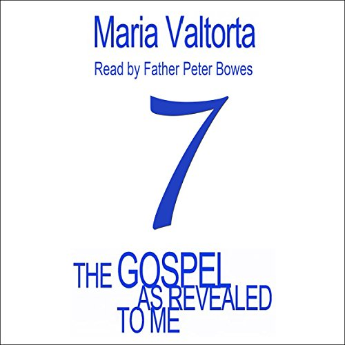 The Gospel As Revealed to Me - Volume 7                   By:                                                                                                                                 Maria Valtorta                               Narrated by:                                                                                                                                 Father Peter Bowes                      Length: 20 hrs and 33 mins     Not rated yet     Overall 0.0