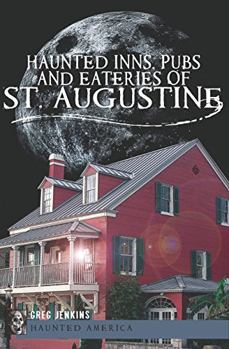Haunted Inns, Pubs and Eateries of St. Augustine (Haunted America) by [Greg Jenkins]