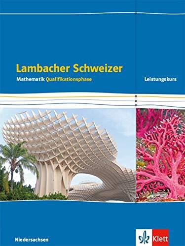 Lambacher Schweizer Mathematik Qualifikationsphase Leistungskurs/erhöhtes Anforderungsniveau - G9. Ausgabe Niedersachsen: Schülerbuch Klassen 12/13 ... Schweizer. Ausgabe für Niedersachsen ab 2015)