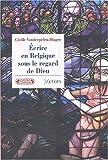 Ecrire en Belgique sous le regard de Dieu - La littérature catholique belge de l'entre-deux-guerre