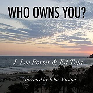 Who Owns You?                   By:                                                                                                                                 J. Lee Porter,                                                                                        Ed Teja                               Narrated by:                                                                                                                                 John Witstijn                      Length: 49 mins     Not rated yet     Overall 0.0