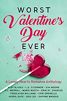 Worst Valentine's Day Ever: A Lonely Hearts Romance Anthology (Worst Day Ever Book 2) by [Kilby Blades, L.G. O'Connor, Eva Moore, R.L. Merrill, Marie Booth, Erin St. Charles, Preslaysa Williams, Ceri Grenelle, Averil Daye, Deb Lee, Daphne Masque]