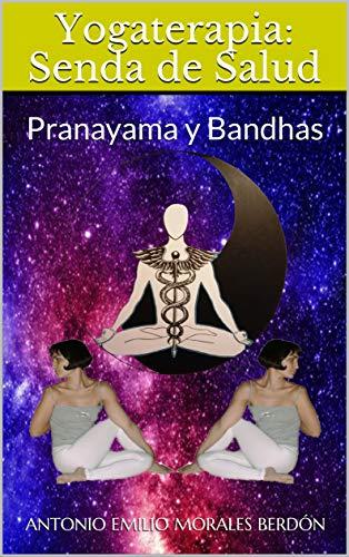 Yogaterapia: Senda de Salud: Pranayama y Bandhas (Yogaterapia; Senda de Salud nº 3)