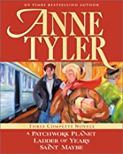 Anne Tyler: Three Complete Novels: A Patchwork Planet * Ladder of Years * Saint Maybe