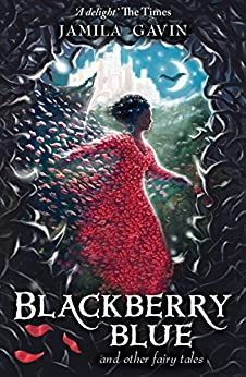 Blackberry Blue: And Other Fairy Tales by [Jamila Gavin, Richard Collingridge]