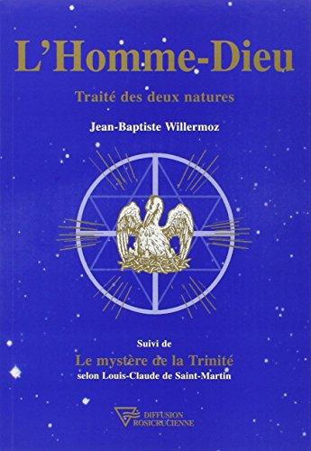 """L'Homme-Dieu : Traité des deux natures, suivi de """"Le Mystère de la Trinité"""" selon Louis-Claude de Saint-Martin"""