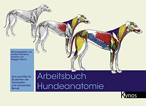 Arbeitsbuch Hundeanatomie: Eine Lernhilfe für Studenten der Tiermedizin und verwandte Berufe: Eine Lernhilfe für Studenten der Tiermedizin und verwandter Berufe