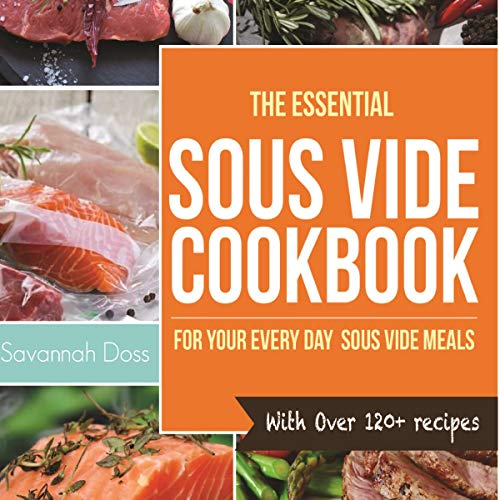 The Essential Sous Vide Cookbook for Your Everyday Sous Vide Meals - With over 120+ Recipes cover art