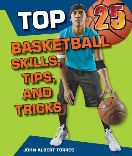 Top 25 Basketball Skills, Tips, and Tricks (Top 25 Sports Skills, Tips, and Tricks)