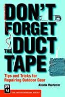 Don't Forget the Duct Tape: Tips and Tricks for Repairing Outdoor Gear (Don't)