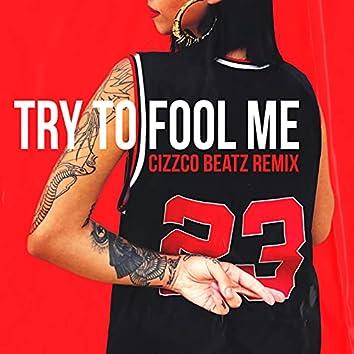 Try To Fool Me (Cizzco Beatz Remix)