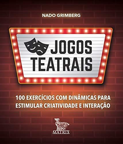 Jogos teatrais: 100 exercícios com dinâmicas para estimular criatividade e interação