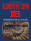 Lista de Alimentos Tipo E. Engordantes, Envejecedores & Enemigos de la Salud: Alimentos Tipo E. Engordantes, Envejecedores & Enemigos de la Salud