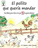 El pollito que quería mandar: Una fábula para niños a los que NO les gusta obedecer (Cuentos para la vida)
