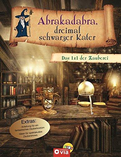Abrakadabra, dreimal schwarzer Kater: Das 1 x 1 der Zauberei