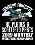 Weekend Forecast RC Planes & Scattered Parts 2019 Monthly Weekly Calendar Planner: Hobby Flying Planes Lovers Schedule Organizer (Collectors Planes 2019 Organizer Planners)