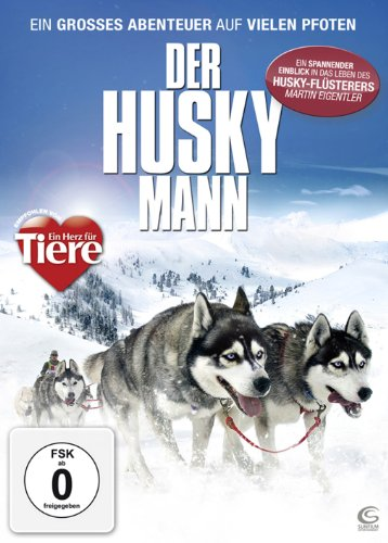 Der Husky Mann - Ein großes Abenteuer auf vielen Pfoten (mit Husky-Flüsterer Martin Eigentler)