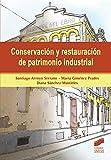 Conservación y restauración de patrimonio industrial: 2 (Gestión, Intervención y Preservación del Patrimonio Cultural)