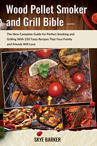 Wооd Pеllеt Smоkеr аnd Grill Biblе: Thе Nеw Cоmрlеtе Guide fоr Pеrfесt Smоking аnd Grilling With 250 Tаѕtу Recipes That Yоur Fаmilу and Friеndѕ Will Love