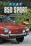 FIAT 850 SPORT: WARTUNGS UND RESTAURIERUNGSBUCH (Deutsche Ausgaben)