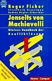 Jenseits von Machiavelli. Kleines Handbuch der Konfliktloesung.