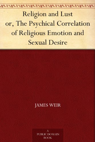 Religion and Lust or, The Psychical Correlation of Religious Emotion and Sexual Desire