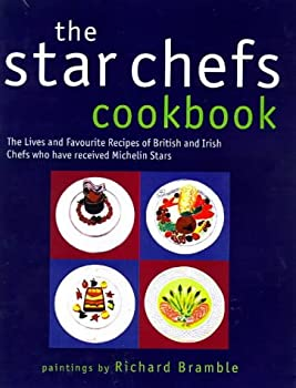 The Star Chefs Cookbook: The Lives and Favourite Recipes of British and Irish Chefs Who Have Received Michelin Stars 1857823958 Book Cover