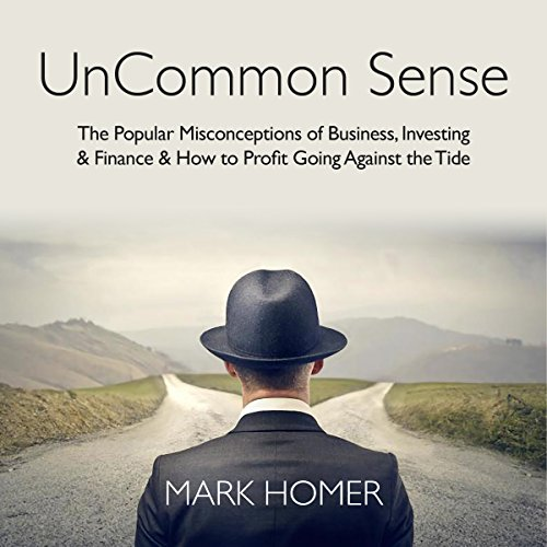 UnCommon Sense                   By:                                                                                                                                 Mark Homer                               Narrated by:                                                                                                                                 Peter Baker                      Length: 5 hrs and 57 mins     288 ratings     Overall 4.5