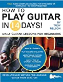 How to Play Guitar in 14 Days: Daily Guitar Lessons for Beginners (Play Music in 14 Days)