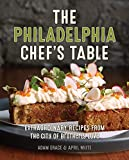 The Philadelphia Chef's Table: Extraordinary Recipes From The City of Brotherly Love