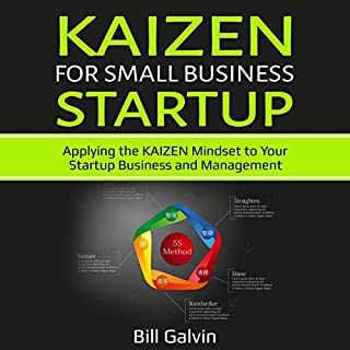 Kaizen for Small Business Startup: Applying the Kaizen Mindset to Your Startup Business and Management     Lean Six, Book 3              By:                                                                                                                                 Bill Galvin                               Narrated by:                                                                                                                                 Sam Slydell                      Length: 1 hr and 43 mins     25 ratings     Overall 5.0