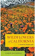 By Laird R. Blackwell Wildflowers of California: A Month-by-Month Guide [Paperback]