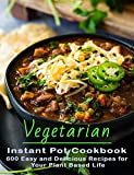 Vegetarian Instant Pot Cookbook: 600 Easy and Delicious Recipes for Your Plant Based Life (English Edition)