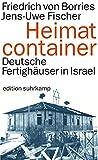 Heimatcontainer: Deutsche Fertighäuser in Israel (edition suhrkamp)