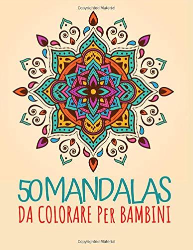 50 Mandalas da Colorare per Bambini: Libri da Colorare per Bambini con semplici Mandala divertimento, facili e rilassanti per ragazzi, ragazze e principianti   a partire dai 6 anni