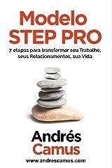 Modelo STEP PRO: 7 etapas para transformar seu Trabalho, seus Relacionamentos, sua Vida (Portuguese Edition) Kindle Edition