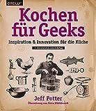 Kochen für Geeks: Inspiration & Innovation für die Küche (German Edition)
