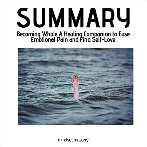 Summary: Becoming Whole: A Healing Companion to Ease Emotional Pain and Find Self-Love audiobook cover art