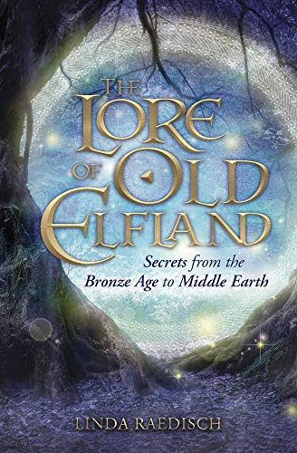 The Lore of Old Elfland: Secrets from the Bronze Age to Middle Earth by [Linda Raedisch]