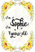 I'm Sophie. I'm 4 years old.: A Cute Lined Notebook Journal For Girls. A Perfect Birthday Gift For Her.
