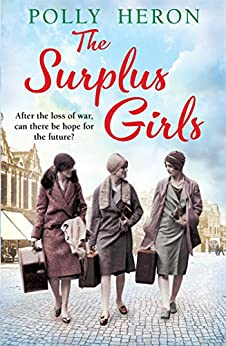 The Surplus Girls: An enthralling saga of love and bravery, perfect for fans of Lyn Andrews and Lily Baxter by [Polly Heron]